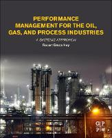 Performance Management for the Oil, Gas, and Process Industries A Systems Approach by Robert Bruce (Consultant and Professional Engineer, Malaysia) Hey