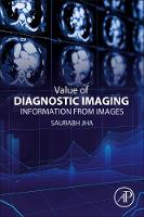Value of Diagnostic Imaging Information from Images by Saurabh (Assistant Professor of Radiology, Hospital of the University of Pennsylvania, Philadelphia, PA) Jha