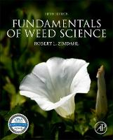 Fundamentals of Weed Science by Robert L. (Professor Emeritus, Dept of Bioagricultural Sciences and Pest Management, Colorado State University, Fort C Zimdahl