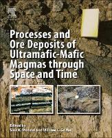 Processes and Ore Deposits of Ultramafic-Mafic Magmas through Space and Time by Sisir K. (Professor of Geology, Department of Geological Sciences, Jadavpur University, Kolkata, India) Mondal