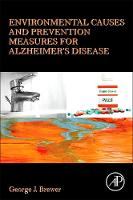 Environmental Causes and Prevention Measures for Alzheimer's Disease by George J. (Morton S. and Henrietta K. Sellner Emeritus Professor of Human Genetics and Emeritus Professor of Internal M Brewer