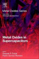 Metal Oxides in Supercapacitors by Deepak P. (Senior Researcher, University of Adelaide, Australia) Dubal