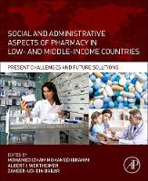 Social and Administrative Aspects of Pharmacy in Low- and Middle-Income Countries Present Challenges and Future Solutions by Mohamed Izham Mohamed (Professor of Social and Administrative Pharmacy, College of Pharmacy, Qatar University, Qatar) Ibrahim
