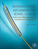 Interventional Inflammatory Bowel Disease: Endoscopic Management and Treatment of Complications by Bo (The Ed and Joey Story Endowed Chair, Professor of Medicine, Section Head, Department of Gastroenterology, The Clevela Shen