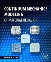Continuum Mechanics Modeling of Material Behavior by Martin H. (Mechanical Engineering & Applied Mechanics Department, University of Rhode Island, USA) Sadd