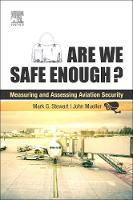 Are We Safe Enough? Measuring and Assessing Aviation Security by Mark (Professor of Civil Engineering and Director, Centre for Infrastructure Performance and Reliability, The Universi Stewart