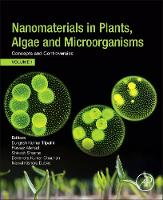 Nanomaterials in Plants, Algae, and Microorganisms Concepts and Controversies: Volume 1 by Parvaiz (Center of Advance Study in Botany<br>Banaras Hindu University, Varanasi, India) Ahmad