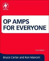 Op Amps for Everyone by Bruce (Analog Signal Chain and Power Supply Specialist, Weatherford International, Texas, USA) Carter, Ron (Texas Inst Mancini