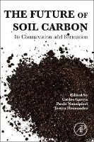 The Future of Soil Carbon Its Conservation and Formation by Carlos (Professor of Research, Agency Spanish National Research Council (CSIC), Centre for Soil Science and Applied Bio Garcia