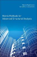 Matrix Methods for Advanced Structural Analysis by Evangelos (Institute of Structural Analysis and Seismic Research, National Technical University of Athens, Greece Sapountzakis
