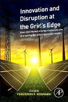 Innovation and Disruption at the Grid's Edge How distributed energy resources are disrupting the utility business model by Fereidoon P. (President, Menlo Energy Economics, San Francisco, CA, USA) Sioshansi