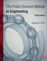 The Finite Element Method in Engineering by Singiresu S. (Department of Mechanical and Aerospace Engineering, University of Miami, Coral Gables, FL, USA) Rao