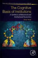 The Cognitive Basis of Institutions A Synthesis of Behavioral and Institutional Economics by Shinji (Professor of Economics, Department of Economics, Yamaguchi University, Yamaguchi, Japan) Teraji