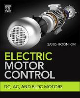 Electric Motor Control DC, AC, and BLDC Motors by Sang-Hoon (Dept. of Electrical & Electronics Engineering, Kangwon National University, South Korea) Kim