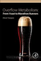 Overflow Metabolism From Yeast to Marathon Runners by Alexei (Cancer Research UK Beatson Institute, Glasgow, UK) Vazquez