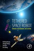 Tethered Space Robot Dynamics, Measurement, and Control by Panfeng (School of Astronautics, Northwestern Polytechnical University, China) Huang, Zhongjie (School of Astronautics, N Meng