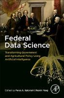 Federal Data Science Transforming Government and Agricultural Policy Using Artificial Intelligence by Feras A. (Research Assistant Professor, College of Science, George Mason University) Batarseh