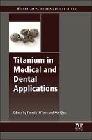 Titanium in Medical and Dental Applications by Francis H. (Dept. Chair, Materials Science and Engineering, University of Idaho (retired), Director, Institute for Mater Froes