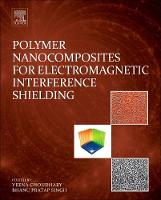 Polymer Nanocomposites for Electromagnetic Interference Shielding by Veena (Reliance Chair Professor, Centre for Polymer Science and Engineering, IIT Delhi, India) Choudhary, Bhanu Pratap ( Singh