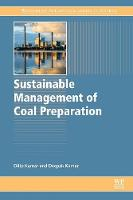 Sustainable Management of Coal Preparation by Dilip (Retired Chief Mining Scientist, Central Mine Planning and Design Institute (CMPDI) Ranchi, India) Kumar, Deepak ( Kumar