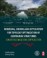 Modeling, Solving and Application for Topology Optimization of Continuum Structures: ICM Method Based on Step Function by Yunkang (Professor, College of Mechanical Engineering and Applied Electronics Technology, Beijing University of Technology Sui