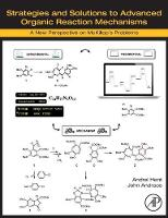 Strategies and Solutions to Advanced Organic Reaction Mechanisms A New Perspective on McKillop's Problems by Andrei (University of Toronto, Toronto, Ontario, Canada) Hent, John (CareerChem, Toronto, Ontario, Canada) Andraos