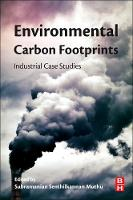Environmental Carbon Footprints Industrial Case Studies by Subramanian Senthilkannan (Global Sustainability Services, Hong Kong) Muthu