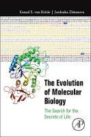 The Evolution of Molecular Biology The Search for the Secrets of Life by Kensal E. van Holde, Jordanka S. Zlatanova