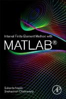 Interval Finite Element Method with MATLAB by Sukanta (Post-Doctoral Research Fellow, Department of Electrical and Electronic Engineering Sciences, University of Joha Nayak