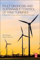 Fault Diagnosis and Sustainable Control of Wind Turbines Robust Data-Driven and Model-Based Strategies by Silvio (Assistant Professor, Department of Engineering, University of Ferrara) Simani, Saverio (Visiting Assistant Pro Farsoni