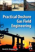 Practical Onshore Gas Field Engineering by David (Principal Engineer and Owner, MuleShoe Engineering) Simpson