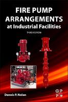 Fire Pump Arrangements at Industrial Facilities by Dennis P. (Loss Prevention Consultant and Chief Fire Prevention Engineer, Saudi Aramco) Nolan