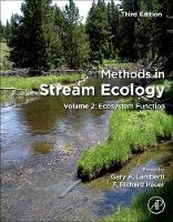 Methods in Stream Ecology Volume 2: Ecosystem Function by F. Richard (University of Notre Dame, Indiana, USA) Hauer