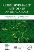Artemisinin-Based and Other Antimalarials Detailed Account of Studies by Chinese Scientists Who Discovered and Developed Them by Li (Professor, Guangdong University of Chinese Medicine, Guangzhou, China) Guoqiao, Li (Professor, Department of Syntheti Ying