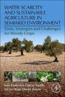 Water Scarcity and Sustainable Agriculture in Semiarid Environment Tools, Strategies, and Challenges for Woody Crops by Ivan Francisco (IFAPA Centro  Las Torres-Tomejil  Ctra.) Garcia-Tejero