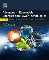 Advances in Renewable Energies and Power Technologies Volume 2: Geothermal and Biomass Energies, Fuel Cells, and Smart Grid by Imene (Universidad Carlos III of Madrid, Spain) Yahyaoui