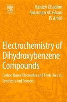Electrochemistry of Dihydroxybenzene Compounds Carbon Based Electrodes and Their Uses in Synthesis and Sensors by Hanieh Ghadimi, Sulaiman Ab Ghani, I. S. Amiri