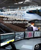 Safety Theory and Control Technology of High-Speed Train Operation by Junfeng (Professor and the Vice Director of the State Key Laboratory of Rail Traffic Control and Safety, Beijing Jiaotong Wang