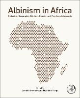 Albinism in Africa Historical, Geographic, Medical, Genetic, and Psychosocial Aspects by Jennifer (Associate Professor of Human Genetics, University of the Witwatersrand, Johannesburg, South Africa) Kromberg