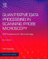 Quantitative Data Processing in Scanning Probe Microscopy SPM Applications for Nanometrology by Petr (Czech Metrology Institute) Klapetek