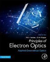Principles of Electron Optics Applied Geometrical Optics by Peter W. (Laboratoire d'Optique Electronique du Centre National de la Recherche Scientifique (CEMES), Toulouse, France) Hawkes