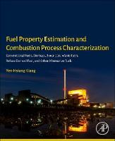 Fuel Property Estimation and Combustion Process Characterization Conventional Fuels, Biomass, Biocarbon, Waste Fuels, Refuse Derived Fuel, and Other Alternative Fuels by Yen-Hsiung (Senior Consultant, Taiwan Environmental Sustain Development Co., Ltd.) Kiang