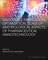 Nanoscale Fabrication, Optimization, Scale-up and Biological Aspects of Pharmaceutical Nanotechnology by Alexandru Mihai (Assistant Professor, Department of Science and Engineering of Oxide Materials and Nanomaterials, F Grumezescu