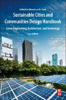Sustainable Cities and Communities Design Handbook Green Engineering, Architecture, and Technology by Woodrow W., III (Clark Strategic Partners, California, USA) Clark