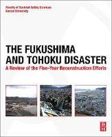 The Fukushima and Tohoku Disaster A Review of the Five-Year Reconstruction Efforts by School Of Societal Safety Sciences