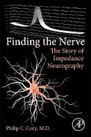 Finding the Nerve The Story of Impedance Neurography by Philip C. (Beargrass Patient Partners, USA) Cory