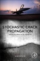 Stochastic Crack Propagation Essential Practical Aspects by Giora (Doctor of Sciences, RAFAEL-Armament Development Authority, Haifa, Israel) Maymon