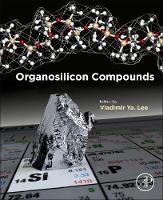 Organosilicon Compounds by Vladimir Ya (University of Tsukuba, Tsukuba, Japan) Lee