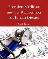 Precision Medicine and the Reinvention of Human Disease by Jules J. (Ph.D., M.D., freelance author with expertise in informatics, computer programming, and cancer biology) Berman