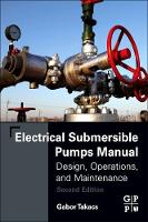 Electrical Submersible Pumps Manual Design, Operations, and Maintenance by Gabor (Professor, Petroleum Engineering Department, University of Miskolc, Hungary) Takacs